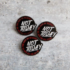 NOT TODAY lapel pin