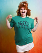 YOU GOTTA THINK BIG Unisex T-shirt