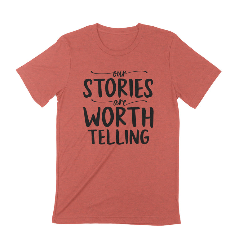 PRE-ORDER -- OUR STORIES ARE WORTH TELLING Unisex T-shirt