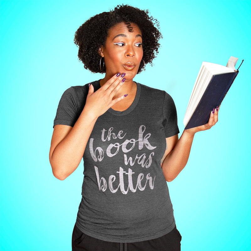 THE BOOK WAS BETTER Women/Junior Fitted T-Shirt