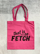 THAT IS SO FETCH tote bag