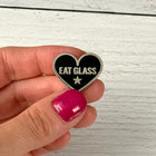 SECONDS SALE -- EAT GLASS Lapel Pin -- SLIGHTLY IMPERFECT