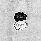 OKAY? OKAY.  Small Vinyl Sticker