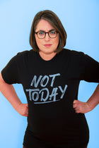 NOT TODAY Unisex Tshirt