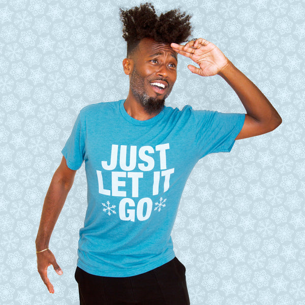 JUST LET IT GO Unisex T-shirt