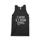 I DRINK & KNOW Unisex Tank Top