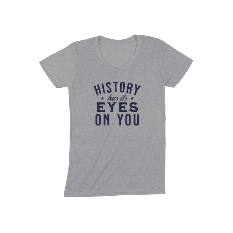 HISTORY HAS ITS EYES ON YOU Women/Junior Fitted T-Shirt
