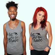 SALE -- Let Me Be Brave.  American Apparel unisex tank top.  Sizes XS to XL
