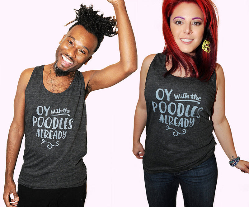 OY WITH THE POODLES ALREADY Unisex Tank Top
