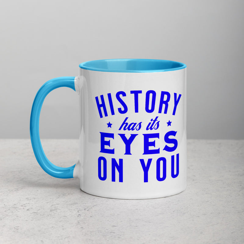 HISTORY HAS ITS EYES ON YOU Mug with Color Inside