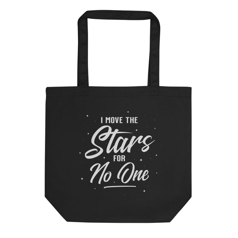 I MOVE THE STARS FOR NO ONE Eco Tote Bag