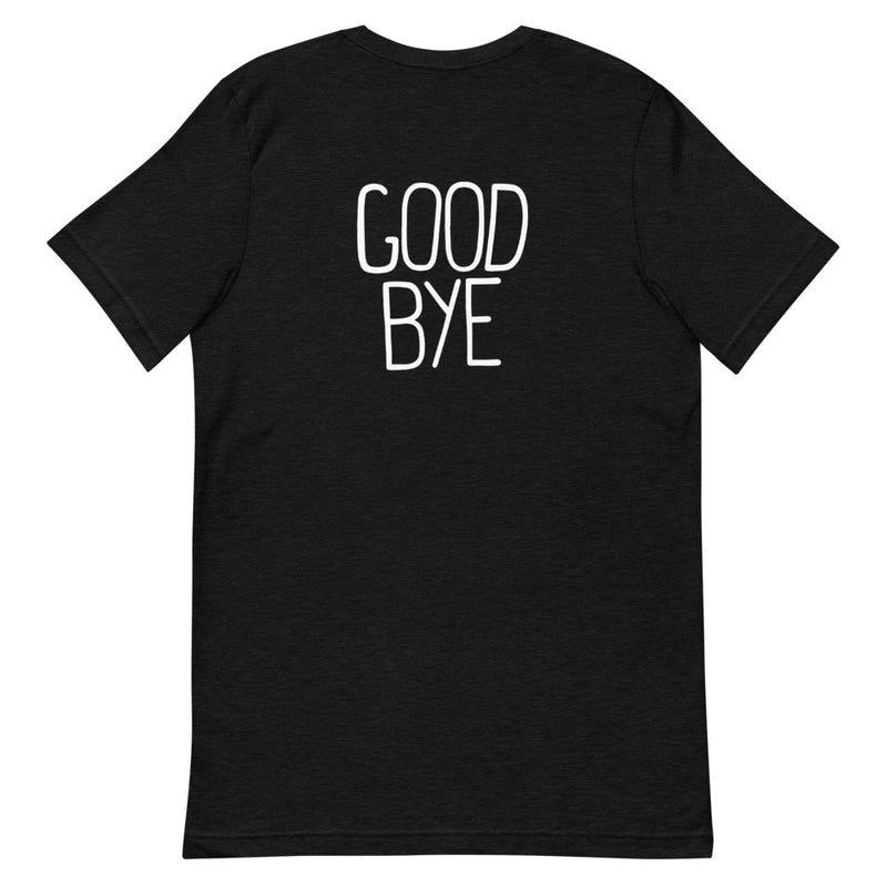 HELLO / GOOD BYE Double Sided Unisex T-Shirt