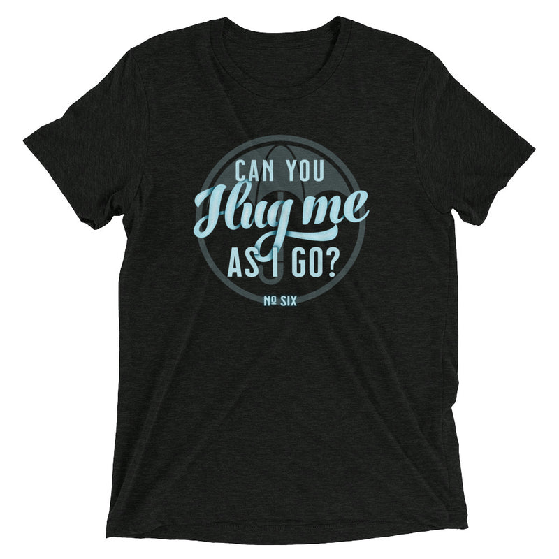 CAN YOU HUG ME AS I GO?  Unisex T-shirt