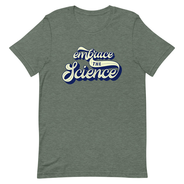EMBRACE THE SCIENCE Unisex T-Shirt