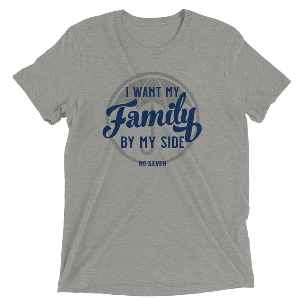 I WANT MY FAMILY BY MY SIDE Unisex T-shirt