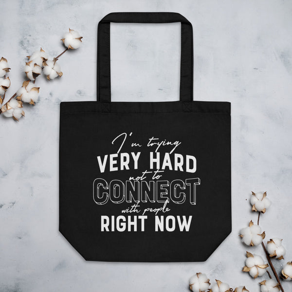 TRYING VERY HARD NOT TO CONNECT Eco Tote Bag