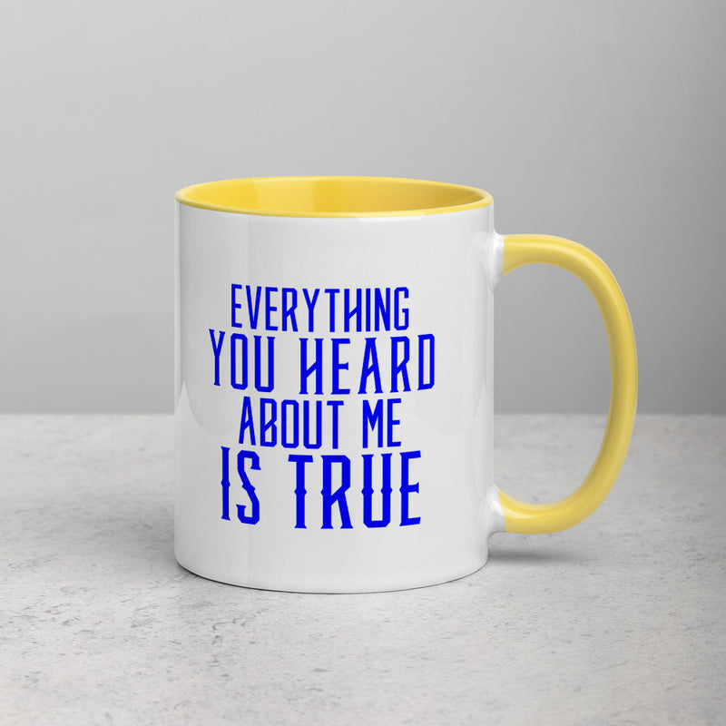 EVERYTHING YOU HEARD Mug with Color Inside