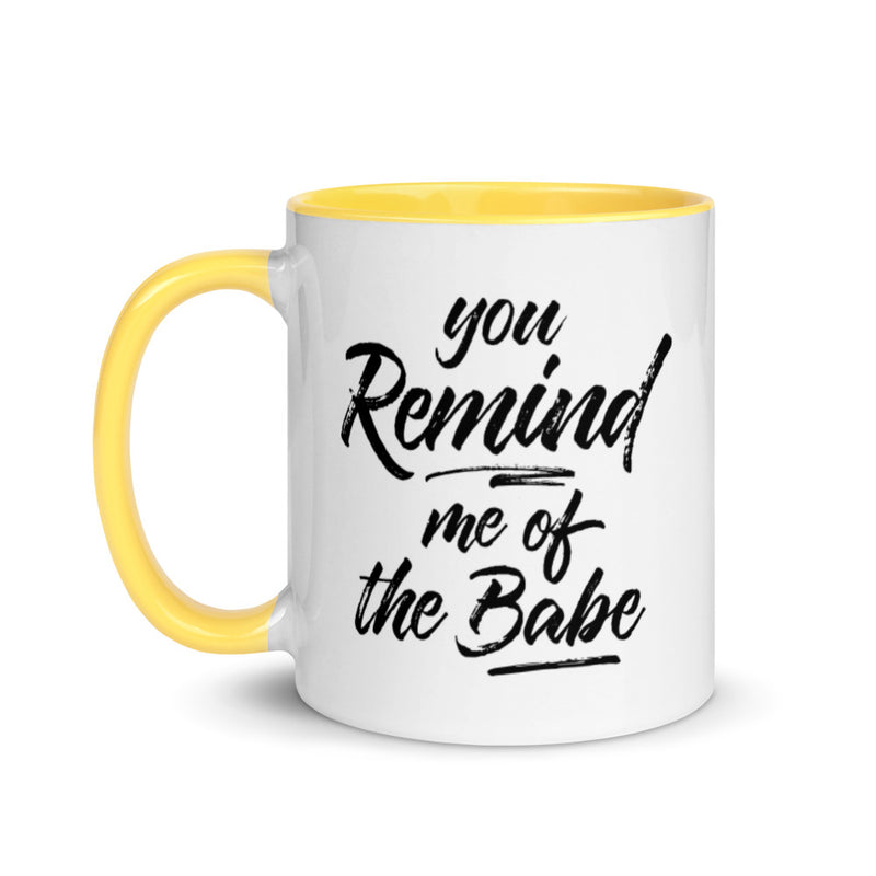 YOU REMIND ME OF THE BABE Mug with Color Inside