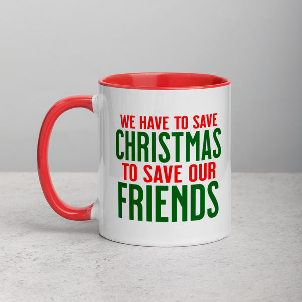 WE HAVE TO SAVE CHRISTMAS TO SAVE OUR FRIENDS Mug with Color Inside