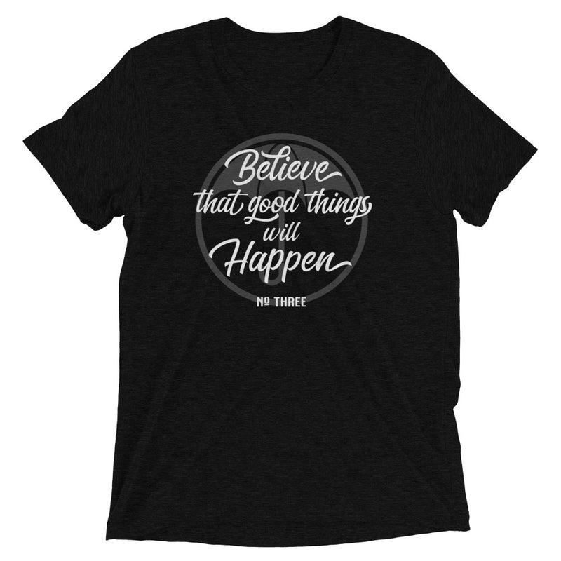 BELIEVE THAT GOOD THINGS WILL HAPPEN Unisex T-shirt