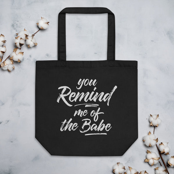 YOU REMIND ME OF THE BABE Eco Tote Bag