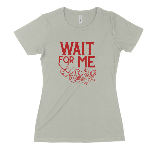 WAIT FOR ME Women/Junior Fitted T-Shirt