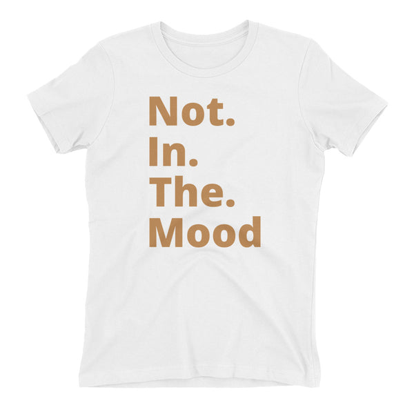 Not. In. The. Mood. Women's t-shirt