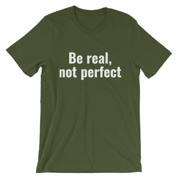 Be Real, Not Perfect Unisex T-Shirt