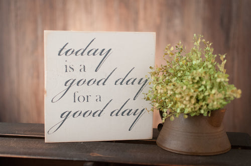 Today Is A Good Day For a Good Day Wood Sign
