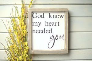 God Knew My Heart Needed You Wood Sign