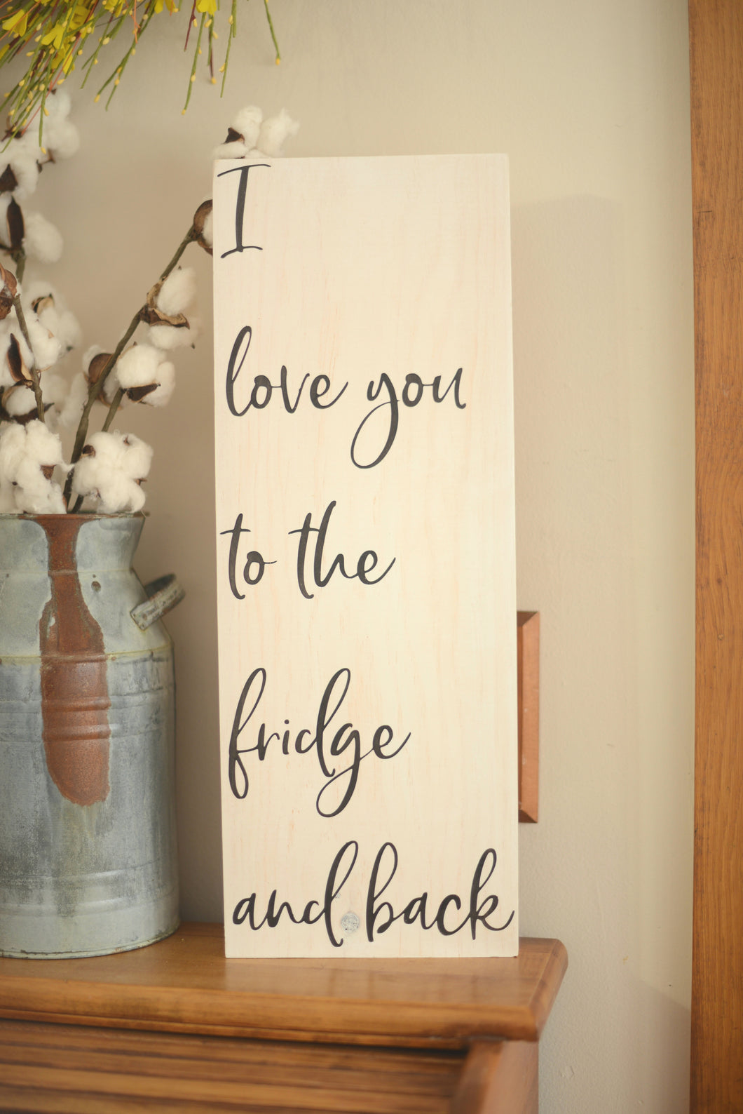 I love you to the fridge and back Wood Sign