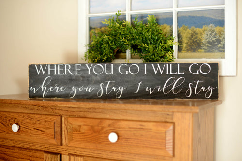 Where You Go I Will Go Wood Sign