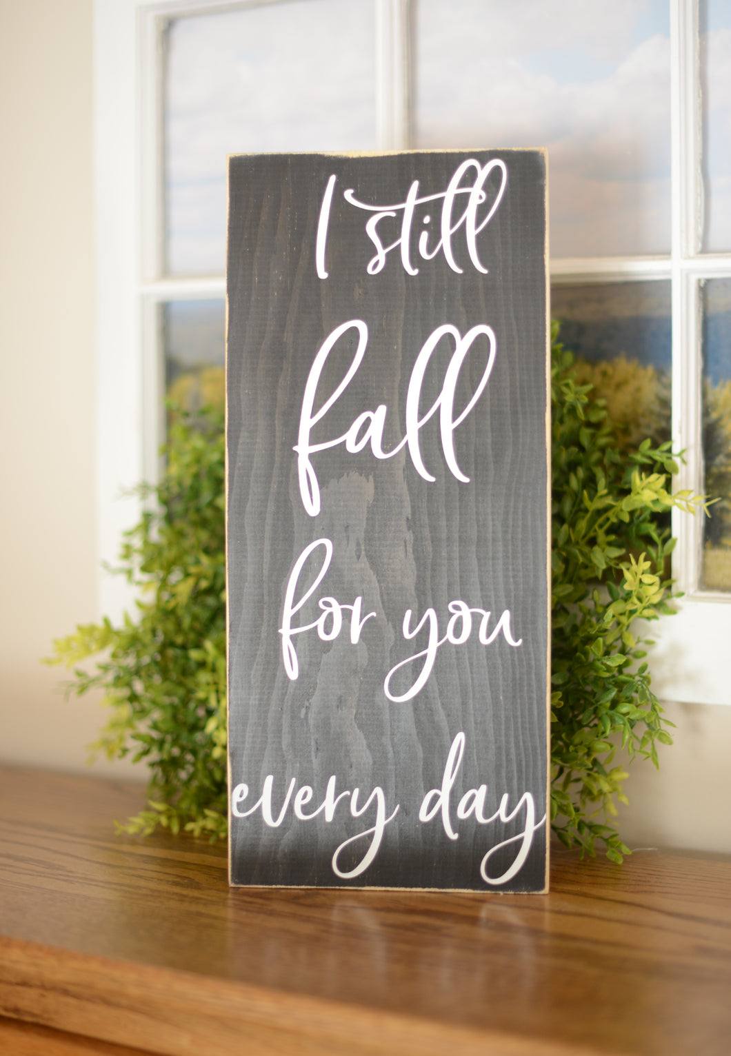 I Still Fall For You Every Day Wood Sign