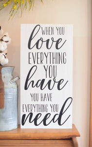When You Love Everything You Have Wood Sign