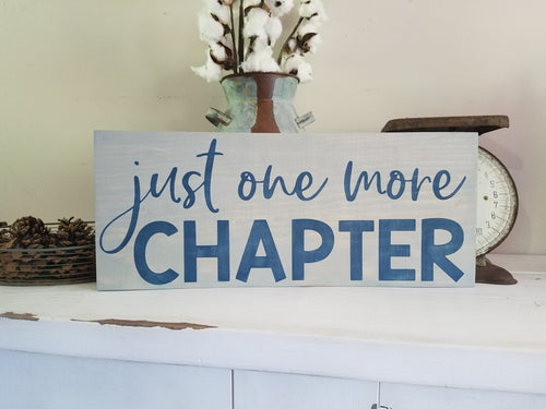 Just One More Chapter Wood Sign