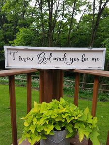 I Swear God Made You For Me Wood Sign