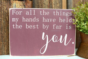For All The Things My Hands Have Held Wood Sign