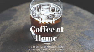 Iced Coffee at Home -Secrets for brewing perfect paper drip iced coffee at home-