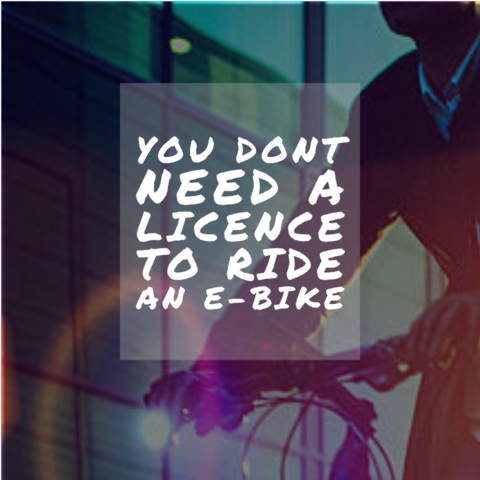 You dont need a license to ride an ebike
