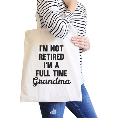 Not Retired Full Time Canvas Tote Bag Grandma Gifts For Mothers Day