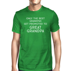 Only The Best Grandpas Get Promoted To Great Grandpa Mens Green Shirt