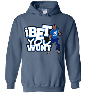 I Bet You Won't Hoodie's