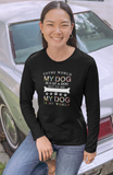 """My Dog My World""  Long Sleeve T-Shirt"
