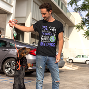 """Yes Actually The World Does Revolve Around My Dogs"" Adult Size T Shirt"
