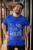 """Yes Actually The World Does Revolve Around My Dogs""  T-Shirt"
