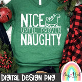 Nice Until Proven Naughty - Single Color Digital PNG