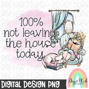 100 Not Leaving The House Today 1 - Digital Sublimation Printable