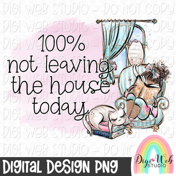 100 Not Leaving The House Today 4 - Digital Sublimation Printable