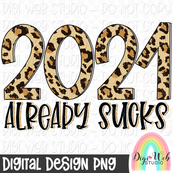 2021 Already Sucks - Digital Sublimation Printable