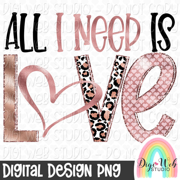All I Need Is Love - Digital Sublimation Printable
